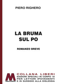 Piero Righero <br />La bruma sul Po <br />in edizione speciale corpo 18 <br />per lettori ipovedenti