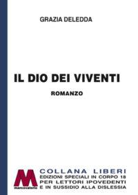 Grazia Deledda <br />Il DIo dei viventi <br />in edizione speciale a grandi caratteri <br 7>per lettori ipovedenti