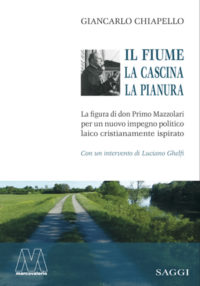 Giancarlo Chiapello <br />Il fiume, la cascina, la pianura <br />La figura di don Primo Mazzolari