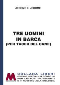 Jerome K. Jerome <br />Tre uomini in barca <br />(per tacer del cane) <br />in edizione speciale a grandi caratteri <br 7>per lettori ipovedenti