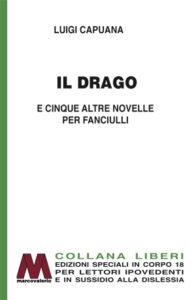 Luigi Capuana <br />Il Drago e cinque altre novelle per fanciulli <br />in edizione speciale a grandi caratteri per lettori ipovedenti