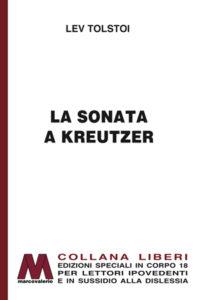 Lev Tolstoi <br />La sonata a Kreutzer <br />in edizione speciale a grandi caratteri per lettori ipovedenti