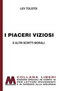 Lev Tolstoi <br />I piaceri viziosi e altri scritti morali <br />in edizione speciale a grandi caratteri per lettori ipovedenti