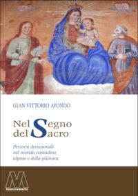 Gian Vittorio Avondo <br />Nel segno del sacro <br />Percorsi devozionali nel mondo contadino <br />alpino e della pianura