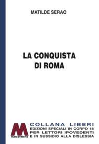 Matilde Serao <br />La conquista di Roma <br />in edizione speciale a grandi caratteri per lettori ipovedenti