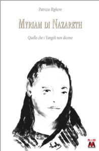 Patrizio Righero <br />Myriam di Nazareth <br />Quello che i Vangeli non dicono