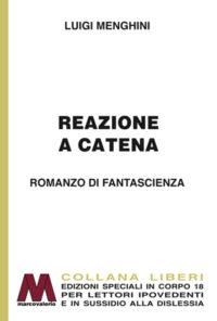 Luigi Menghini <br />Reazione a catena <br /> fantascienza <br />in edizione speciale a grandi caratteri per lettori ipovedenti