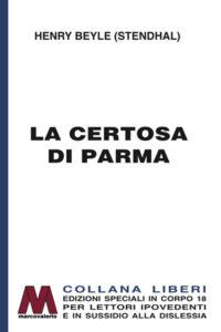 Henry Beyle (Stendhal) <br />La Certosa di Parma <br />in edizione speciale a grandi caratteri per lettori ipovedenti