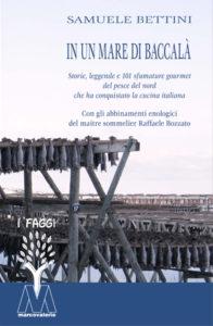 Samuele Bettini <br />In un mare di baccalà <br />Storie, leggenda e 101 sfumature gourmet <br />del pesce del nord <br />che ha conquistato la cucina italiana