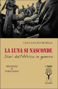 Ugo Lucio Borga <br />La luna si nasconde <br />Diari dall'Africa in guerra