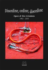 Tere Grindatto <br />Disordine, ordine, disordine <br />Opere 1962 – 2018