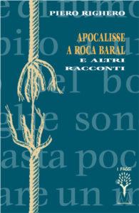 Piero Righero <br />Apocalisse a Roca Baral <br />e altri racconti