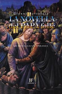 Gianni Bortolaso <br/>La novella del Papa folle <br/>Un messaggio di speranza