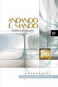 Lorena Busellato <br/>Andando e stando <br/>Antologia poetica