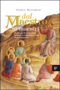 Franco Martignon <br/>Dal Maestro ai maestri <br/>Guida per la formazione ispirata e scientifico-tecnica degli insegnanti