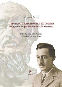 Milman Parry <br/>L'epiteto tradizionale in Omero <br/>Saggio su un problema di stile omerico