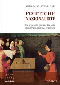 Andrea Scartabellati <br />Poietiche nazionaliste <br />Un itinerario giuliano tra testi, storiografie, <br /> identità, emozioni.