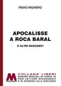 Piero Righero – Apocalisse a Roca Baral <br />e altri racconti <br />In edizione speciale corpo 18 <br />per lettori ipovedenti