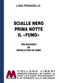 Luigi Pirandello <br />Scialle nero. Prima notte. Il «fumo». <br />Tre racconti da Novelle per un anno <br />In edizione speciale corpo 18 <br />per lettori ipovedenti