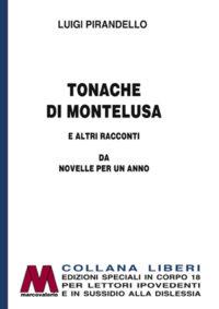 Luigi Pirandello <br />Tonache di Montelusa e altri racconti <br />da Novelle per un anno <br />In edizione speciale corpo 18 <br />per lettori ipovedenti