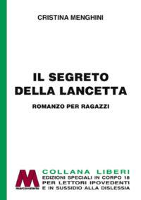 Cristina Menghini <br/>Il segreto della lancetta <br />Romanzo per ragazzi in edizione speciale corpo 18 <br />per lettori ipovedenti